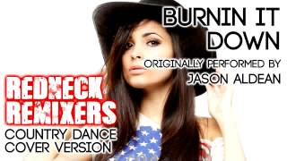 Burnin It Down (Country Dance Redneck Remix) [Cover Tribute to Jason Aldean]