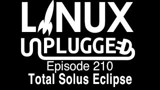 Total Solus Eclipse | LINUX Unplugged 210
