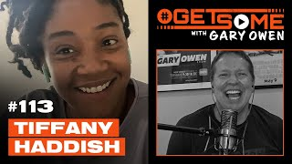 Tiffany Haddish | #GetSome with Gary Owen Ep. 113