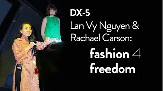 DX-5: Lan Vy Nguyen & Rachael Carson — Fashion 4 Freedom