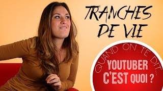 "Tranches de vie : Quand tes parents te disent... ""YouTubeur, c"
