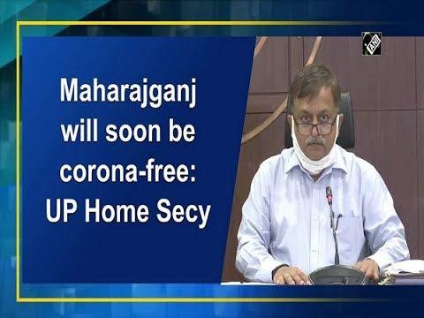 Maharajganj Will Soon Be Corona-free: UP Home Secy
