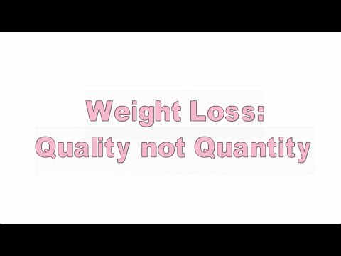 Weight Loss: Quality Not Quantity