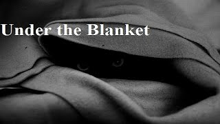 """Under the Blanket"" by: Cori"