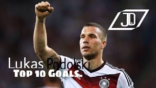 Lukas Podolski ~Top 10 Goals~