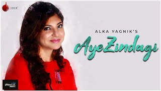 Aye Zindagi Official Video - Alka Yagnik | ft. Sidhant | Indie Music Label