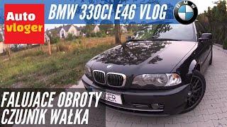 BMW 330Ci E46 Vlog - falujące obroty, czujnik wałka dolotowego, dźwięk silnika