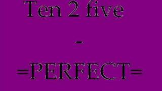 Ten 2 Five - Perfect ...