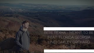 Bebe Rexha - Meant to Be (feat. Florida Georgia Line) | Oakley Orchard Cover