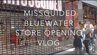 MISSGUIDED BLUEWATER STORE OPENING VLOG