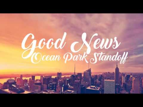 Ocean Park Standoff  Good News Lyrics