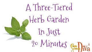 Simplesolutionsdiva.com: Three-tiered Herb Garden In 20 Minutes