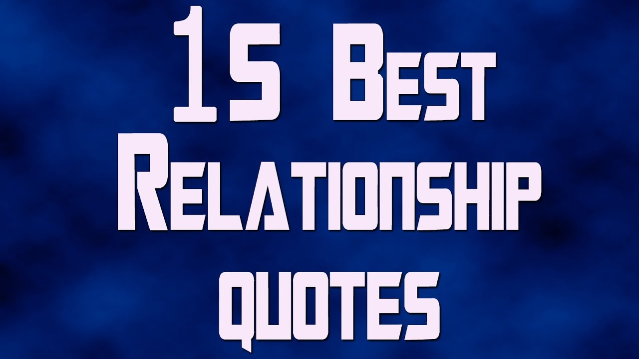 15 best relationship quotes youtube for How to have the best relationship