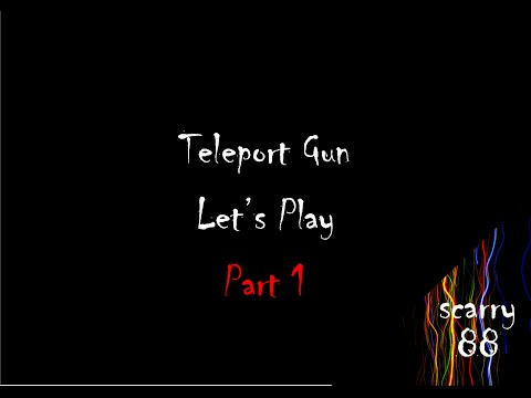 Teleport Gun Let's Play Part 1