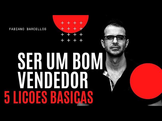 5 LIÇÕES BÁSICAS PRA SER UM BOM VENDEDOR - FABIANO BARCELLOS