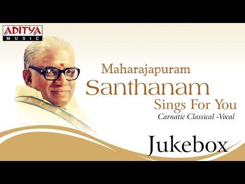 Maharajapuram Santhanam Sings For You || keerthana classical songs