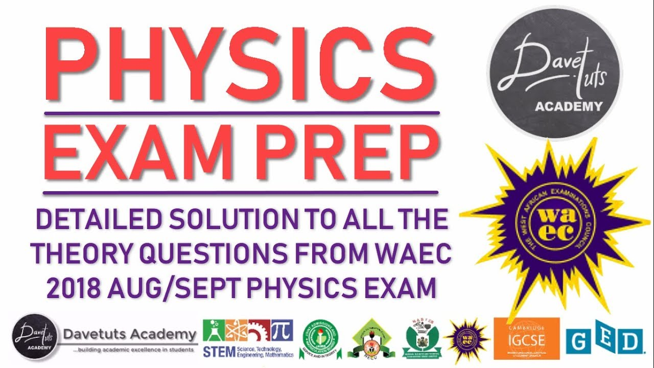 Download Physics Exam Prep / Practise Test - Detailed Solution to 2018 WAEC WASSCE GCE PC2 Exam
