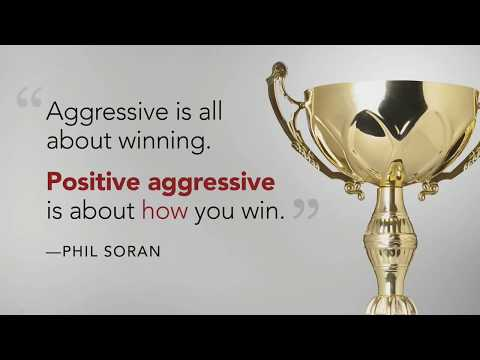 Think, live, be positive aggressive | Phil Soran