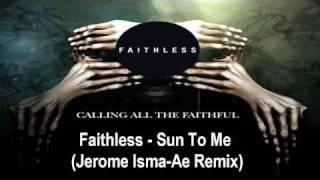 Faithless - Sun To Me  (Jerome Isma-Ae Remix)