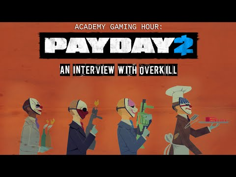 Academy Gaming Hour w/ Overkill/Starbreeze (Payday 2)
