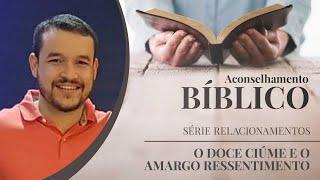 O Doce Ciúme e o Amargo Ressentimento   Aconselhamento Bíblico   Rev. Tito Lízias   IPP TV