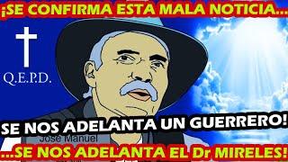 DIA NEGRO PARA MEXICO ¡ EL DR MIRELES SE NOS ADELANTA EL DIA DE HOY ! SU HIJO LO CONFIRMA