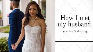 How I met my husband! (Crazy God story)