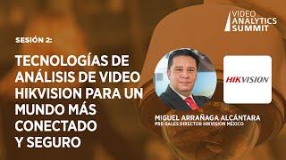 Sesión 2: Tecnologías de Análisis de Video Hikvision para un mundo más Conectado y Seguro