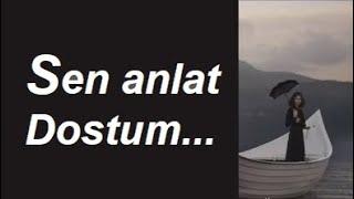 (ŞİİR) Sen Anlat Bana Dostum Harika Duygusal Ayrılık Aşk Sözleri Fon Müziği Yaman Karaca