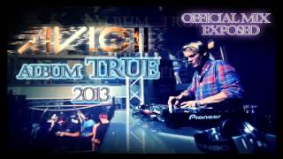 Repeat youtube video Avicii True 2013 Official Mix Exposed  All Songs True Music  Fest - Full Album