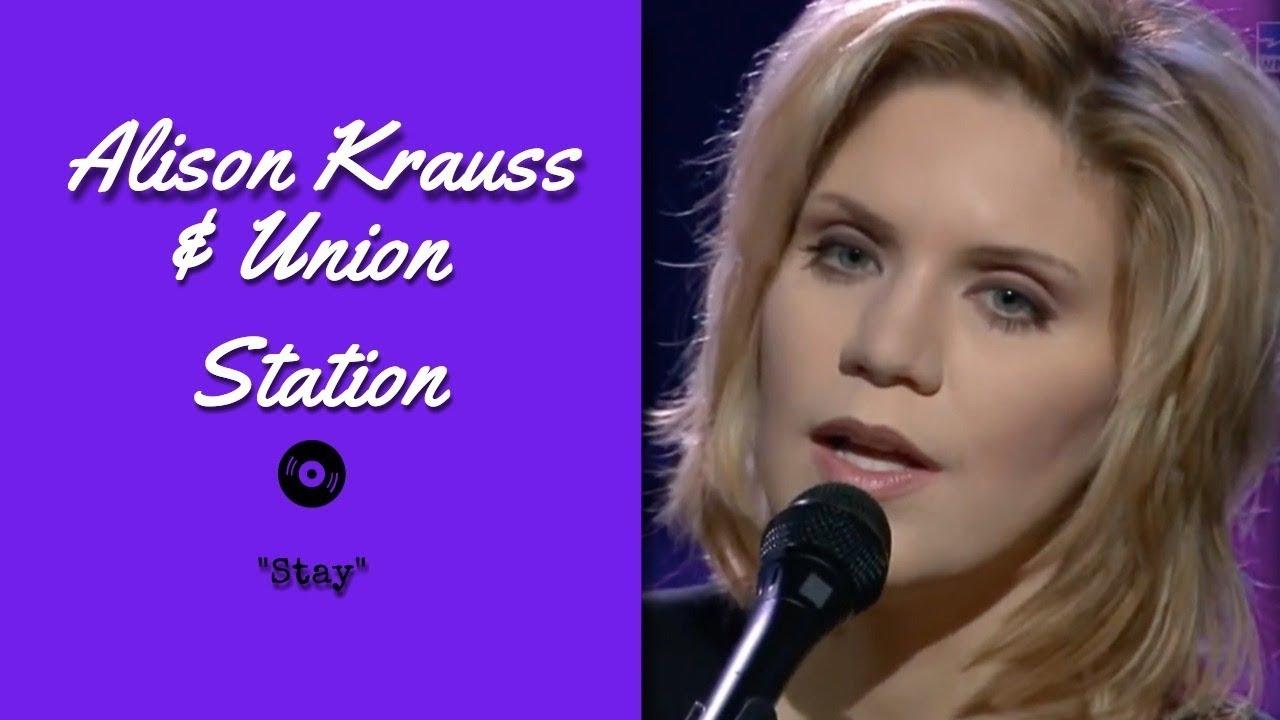 0285b50e8b6 Alison Krauss   Union Station – Stay   Live