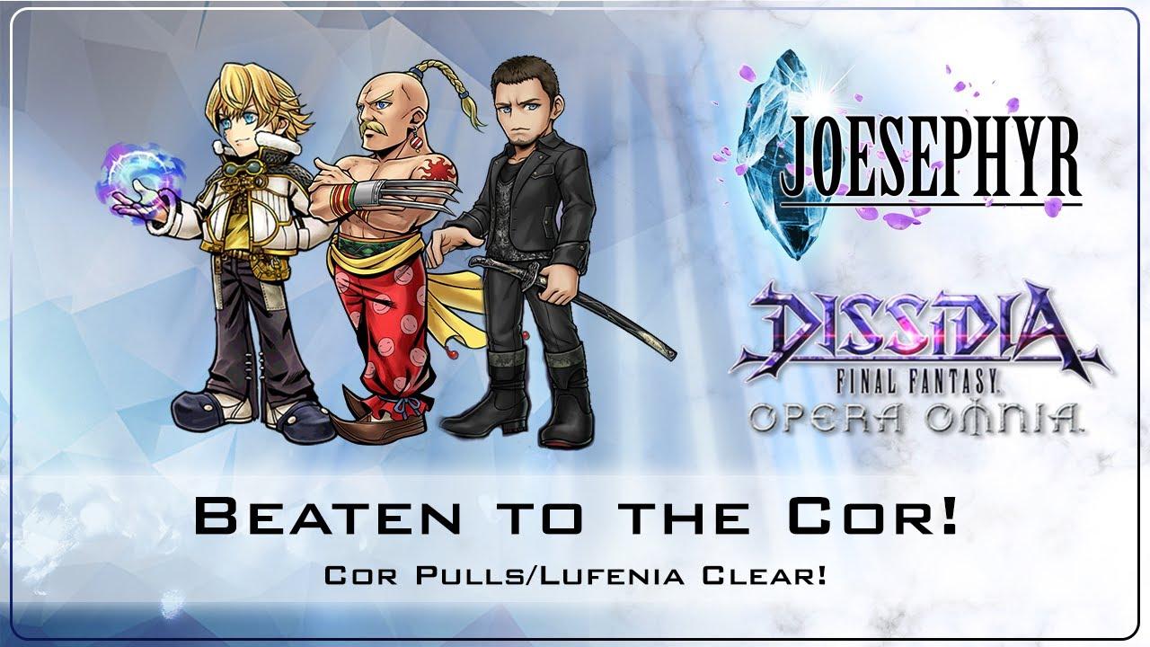 Beaten to the Cor! Cor Pulls/Lufenia Clear! Dissidia Final Fantasy: Opera Omnia