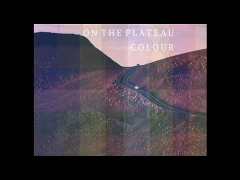 ON THE PLATEAU  -  Colour ( Full Album )