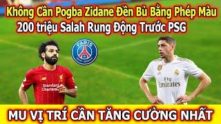 200 triệu Salah Rung Động Trước PSG | Không Cần Pogba Zidane Được Đền Bù Bằng Phép Màu
