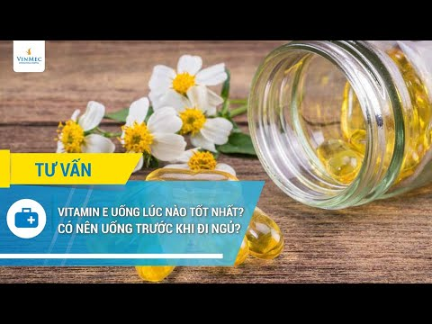 Vitamin E uống lúc nào tốt nhất? Có nên uống Vitamin E trước khi đi ngủ?