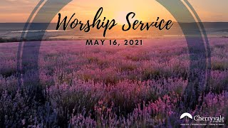 May 16, 2021 Sunday Worship Service at Cherryvale UMC, Staunton, VA