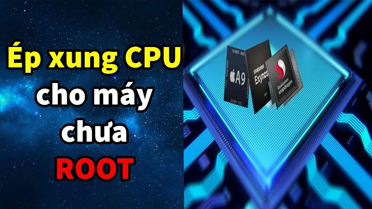 HƯỚNG DẪN ÉP XUNG CPU CHO ĐIỆN THOẠI ANDROID CHƯA ROOT TĂNG TỐC ĐIỆN THOẠI, GIẢM LAG GAME HIỆU QUẢ