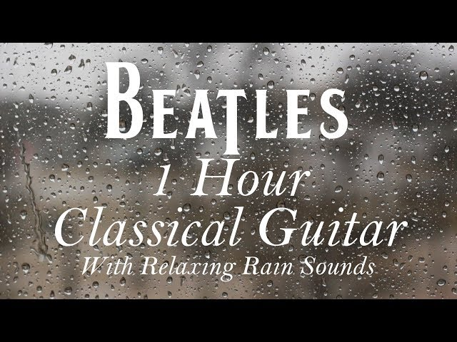 1 HOUR Calm Relaxing Rainy Day Beatles Classical Guitar For Studying or Sleeping