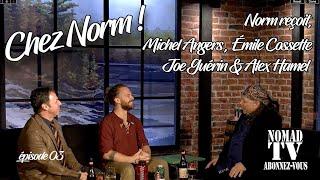 Chez Norm ! Michel Anger - Émile Cossette - Alex Hamel - Joe Guérin