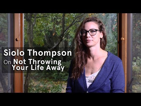 Siolo Thompson on Not Throwing Your Life Away