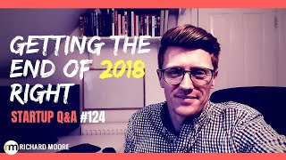 Getting the End of 2018 Right: Startup Q&A #124