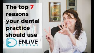 The top 7 reasons every Dental Practice should have Enlive Dental Paperless forms.