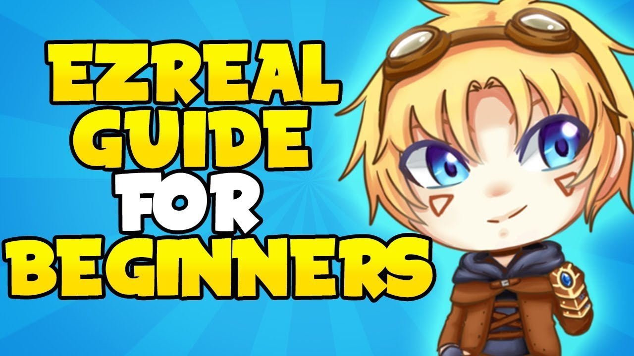 How To Play Ezreal Season 7 Ezreal Guide S7 For Beginners Youtube