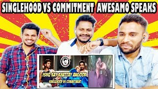 Indian Reaction On AWESAMO SPEAKS | ISHQ KAY KHATTAY ANGOOR ( SINGLEHOOD VS COMMITMENT )