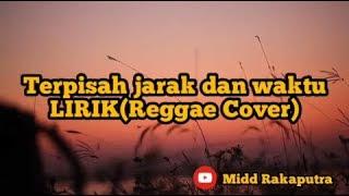 Download TERPISAH JARAK DAN WAKTU_Lirik(Reggae Cover)