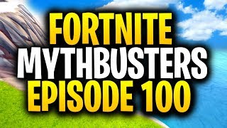 BEST Of The FORTNITE MYTHBUSTERS! (Episode 100 Special)