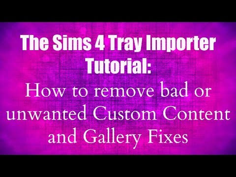 The Sims 4 Tray Importer Tutorial: How to remove bad or unwanted Custom Content and Gallery Fixes