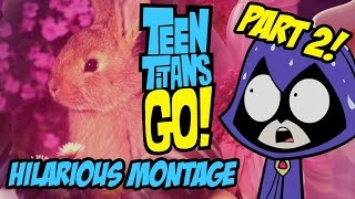 Teen Titans Go! - Hilarious Montage Part 2