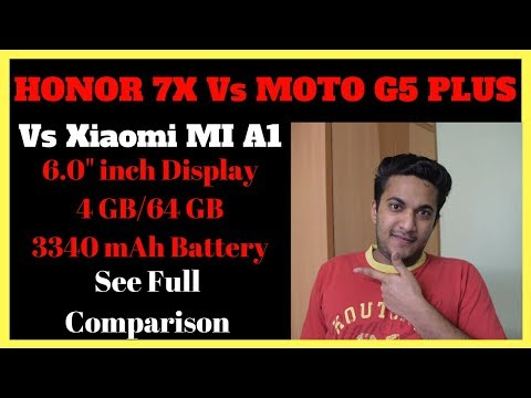 Honor 7x Vs Moto G5 Plus Vs Mi A1 Full Comparison Review Specification Detail | In Hindi