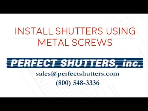 Perfect Shutters, inc. - Install Vinyl Shutters using Metal Screws